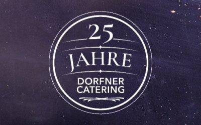 25 Jahre Dorfner Catering – Unser Erfolgsrezept